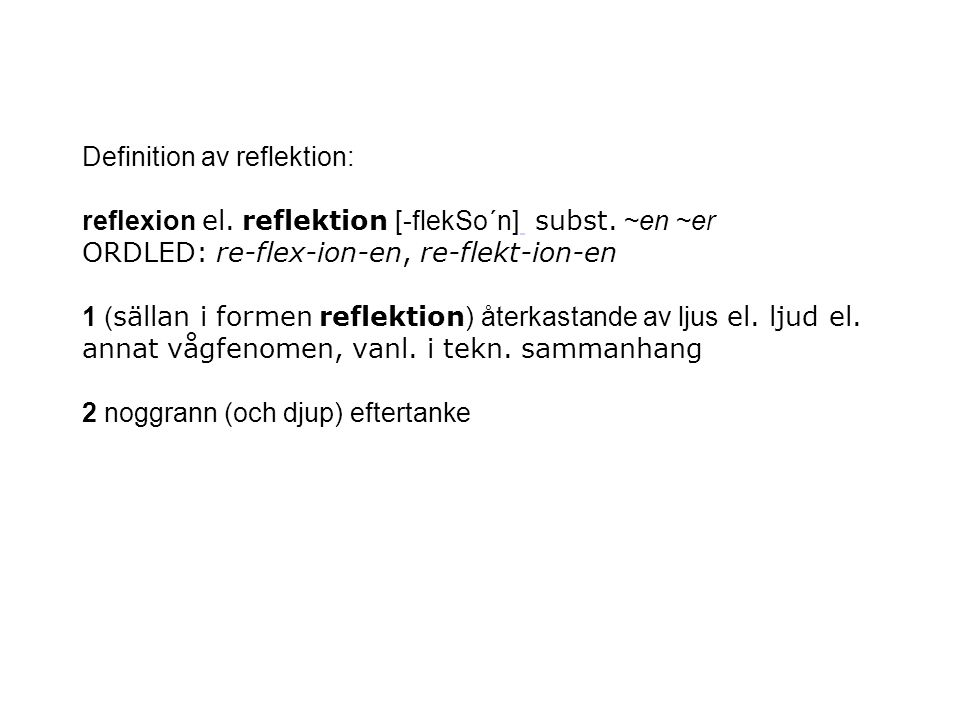 Definition av reflektion: reflexion el. reflektion [-flekSo´n] subst